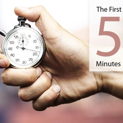 The Importance of the First 5 Minutes